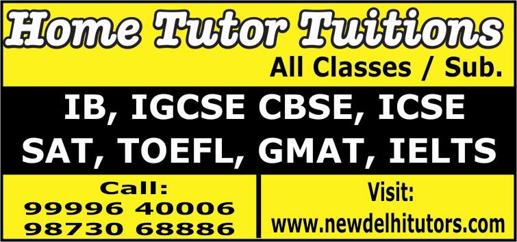 BEST PRIVATE TUTOR HOME TUITIONS IB HOME TUTORS TUITIONS GMAT SAT GRE TOEFL IELTS IB IGCSE CBSE ICSE HOME TUTOR DELHI GURGAON NOIDA INDIA