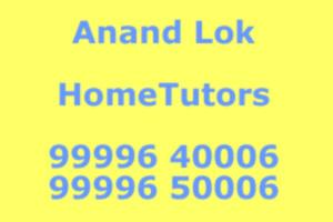 New Delhi Home Tutors Private Home Tuitions : Anand Lok(99996 40004)