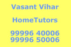 New Delhi Home Tutors Private Home Tuitions : Vasant Vihar(99996 40006)