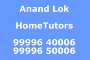New Delhi Home Tutors Private Home Tuitions : Anand Lok(99996 40004)