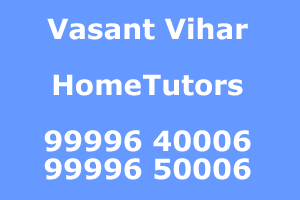 New Delhi Home Tutors at VASANT VIHAR 9999640006